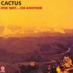 Cactus - One Way Or Another